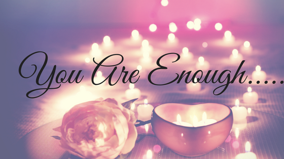 You Are Enough.....
