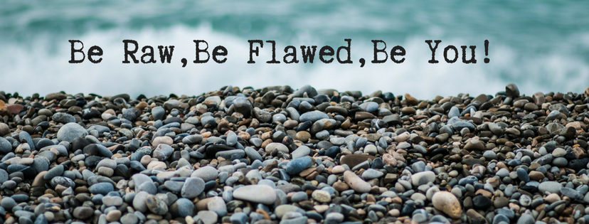 Be Raw, Be Flawed, Be You!