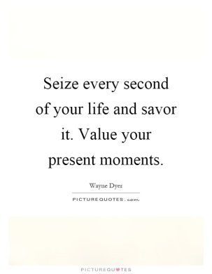 seize-every-second-of-your-life-and-savor-it-value-your-present-moments-quote-1